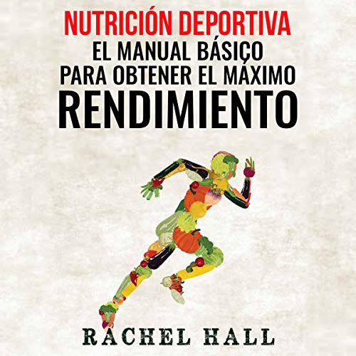 Nutrición Deportiva: El Manual Básico Para Obtener El Máximo Rendimiento [Sports Nutrition: The Basic Manual to Get Maximum Performance] audiobook cover art