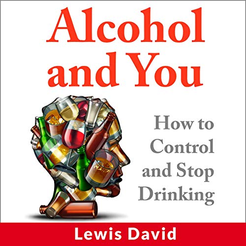 Alcohol and You: How to Control and Stop Drinking cover art