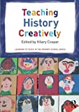 Teaching History Creatively (Learning to Teach in the Primary School Series) by Hilary Cooper (Editor) ?€? Visit Amazon's Hilary Cooper Page search results for this author Hilary Cooper (Editor) (13-Dec-2012) Paperback
