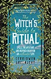The Witch s Guide to Ritual: Spells, Incantations and Inspired Ideas for an Enchanted Life (Beginner Witchcraft Book, Herbal Witchcraft Book, Moon Spells, Green Witch, Kitchen Witch)