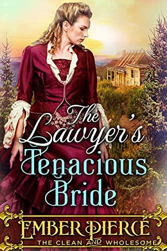 Couverture du livre The Lawyer's Tenacious Bride: A Clean Western Historical Romance Novel (English Edition)