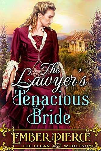 The Lawyer's Tenacious Bride: A Clean Western Historical Romance Novel by [Ember Pierce]