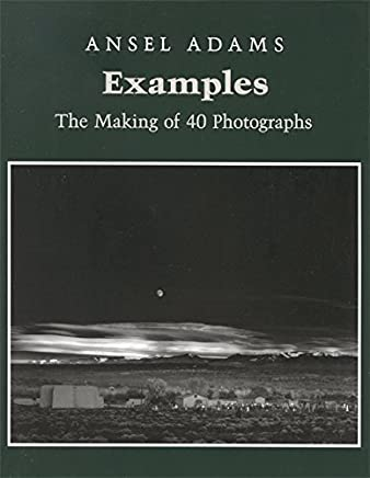 Examples: The Making of 40 Photographs by Ansel Adams(1989-05-30)