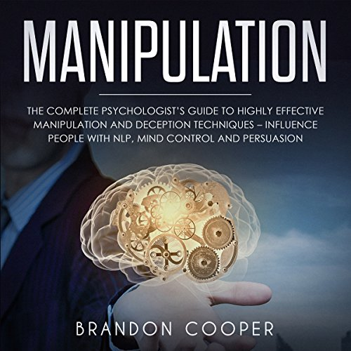 Manipulation     The Complete Psychologist's Guide to Highly Effective Manipulation and Deception Techniques - Influence People with NLP, Mind Control and Persuasion              Auteur(s):                                                                                                                                 Brandon Cooper                               Narrateur(s):                                                                                                                                 Roland Purdy                      Durée: 1 h et 42 min     Pas de évaluations     Au global 0,0