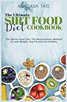 The Ultimate Sirt Food Diet Cookbook (2021 Edition): The Skinny Gene Diet. The Revolutionary Method to Lose Weight, Stay Fit and Live Healthy