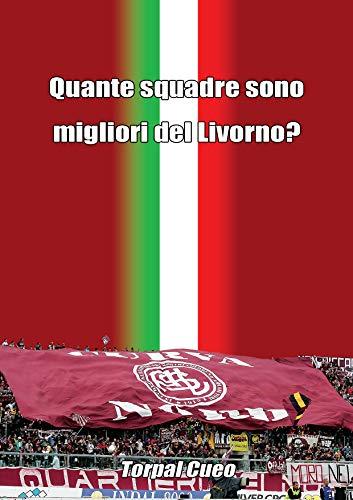 Quante squadre sono migliori del Livorno?: Regalo divertente per tifosi livornesi. Il libro è vuoto, perché è l