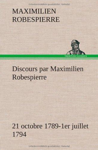 Discours par Maximilien Robespierre - 21 octobre 1789-1er juillet 1794 (TREDITION)