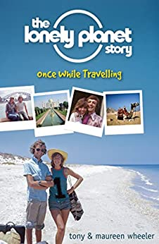 The Lonely Planet Story: Once While Travelling by [Tony Wheeler, Maureen Wheeler]