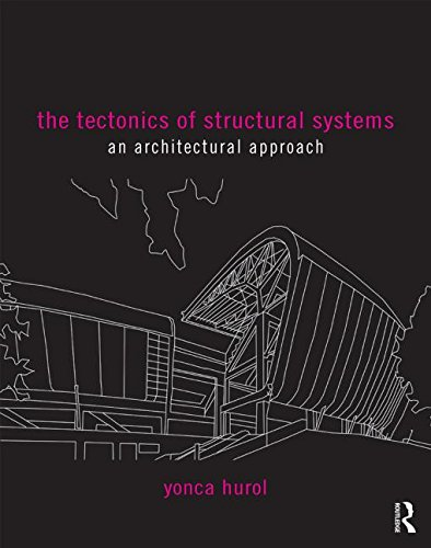 The Tectonics of Structural Systems: An Architectural Approach