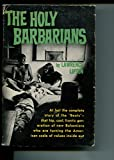 The Holy Barbarians A story of the 'Beats' that hip,cool, frantic generation of new Bohemians who are turning the .....