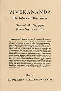 Vivekananda: The Yogas and Other Works: Including the Chicago Addresses, Jnana-yoga, Bhakti-yoga, Karma-yoga, Raja-yoga, I...