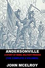 Andersonville: A Story of Rebel Military Prisons (The Complete 4 Volumes)
