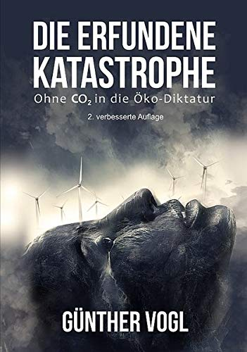 Die erfundene Katastrophe: Ohne CO2 in die Öko-Diktatur