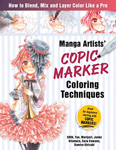 Manga Artists Copic Marker Coloring Techniques: Learn How to Blend, Mix and Layer Color Like a Pro