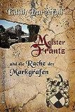 Meister Frantz und die Rache des Markgrafen (Henker von Nürnberg, Band 8)