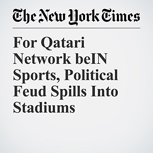 『For Qatari Network beIN Sports, Political Feud Spills Into Stadiums』のカバーアート