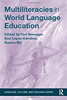 Multiliteracies in World Language Education (Language, Culture, and Teaching Series)