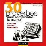30 proverbes pour comprendre la Bourse - Bon sens, Secrets, Fantasmes