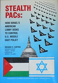 Stealth Pacs: How Israel's American Lobby Seeks to Control U.S. Middle East Policy 0937165034 Book Cover