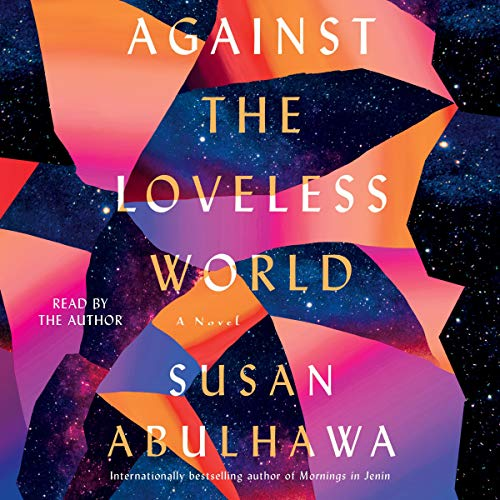 Against the Loveless World Audiobook By Susan Abulhawa cover art