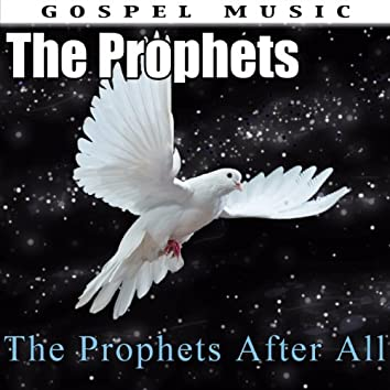 The Prophets After All