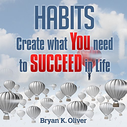 Habits: Create What You Need to Succeed in Life audiobook cover art