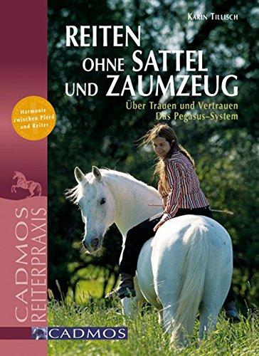 Reiten ohne Sattel und Zaumzeug: Über Trauen und Vertrauen - Das Pegasus-System (Cadmos Reiterpraxis)