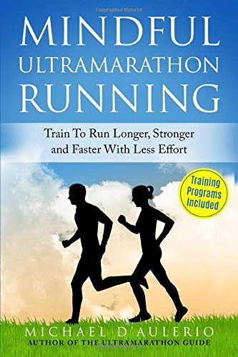 Image OfMindful Ultramarathon Running: Train To Run Longer, Stronger And Faster With Less Effort