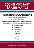 Celestial Mechanics: Dedicated to Donald Saari for His 60th Birthday : Proceedings of an International Conference on Celestial Mechanics, December 15-19, 1999 northwestern (Contemporary Mathematics)