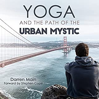 Yoga and the Path of the Urban Mystic     4th Edition              By:                                                                                                                                 Darren Main                               Narrated by:                                                                                                                                 Jesse Dornan                      Length: 7 hrs and 28 mins     107 ratings     Overall 4.6