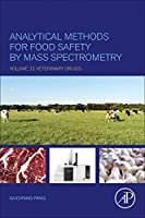 Analytical Methods for Food Safety by Mass Spectrometry: Volume II Veterinary Drugs