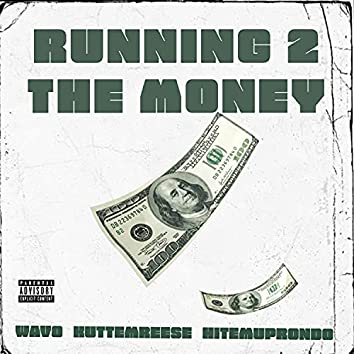 Running 2 The Money (feat. Kuttem Reese & Hit Em Up Rondo)