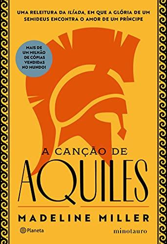 A canção de Aquiles: Uma releitura da Ilíada, em que a glória de um semideus encontra o amor de um príncipe