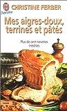 Mes aigres-doux, terrines et pâtés - Plus de cent recettes inédites - J'ai lu - 15/11/2001