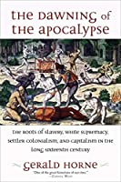 The Dawning of the Apocalypse: The Roots of Slavery, White Supremacy, Settler Colonialism, and Capitalism in the Long Sixteenth Century