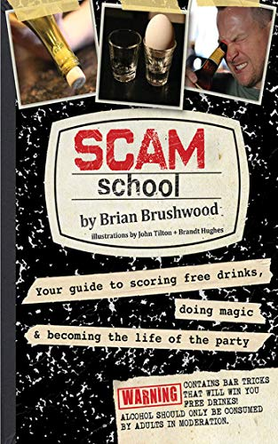 Scam School: Your Guide to Scoring Free Drinks, Doing Magic & Becoming the Life of the Party
