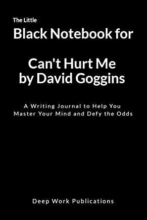The Little Black Notebook for Can't Hurt Me by David Goggins: A Writing Journal to Help You Master Your Mind and Defy the Odds