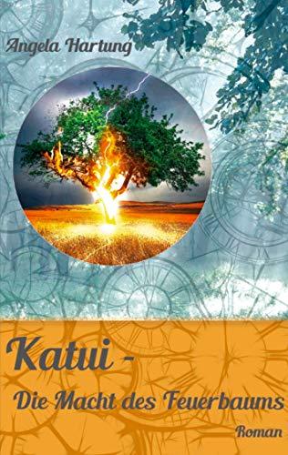 Katui - Die Macht des Feuerbaums: Roman (German Edition)