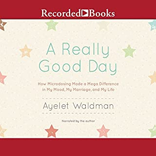 A Really Good Day     How Microdosing Made a Mega Difference in My Mood, My Marriage, and My Life              Written by:                                                                                                                                 Ayelet Waldman                               Narrated by:                                                                                                                                 Ayelet Waldman                      Length: 7 hrs and 37 mins     26 ratings     Overall 4.5