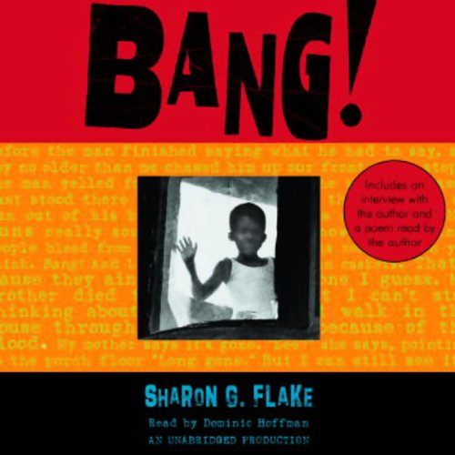 Bang!                   Written by:                                                                                                                                 Sharon Flake                               Narrated by:                                                                                                                                 Dominic Hoffman                      Length: 6 hrs and 5 mins     Not rated yet     Overall 0.0