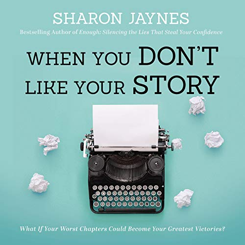 When You Don't Like Your Story Audiobook By Sharon Jaynes cover art