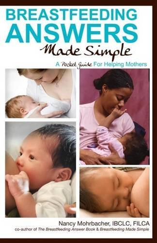 Breastfeeding Answers Made Simple: A Pocket Guide for Helping Mothers by Nancy Mohrbacher (2012-06-05)