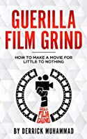 "Guerilla Film Grind by Derrick Muhammad: ""How to make a movie for little to nothing."""