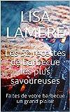 Les 52 recettes de barbecue les plus savoureuses: Faites de votre barbecue un grand plaisir (French Edition)