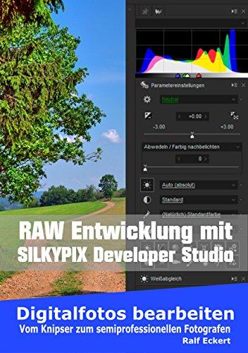 RAW-Entwicklung – SilkyPix Developer Studio: Vom Knipser zum semiprofessionellen Fotografen (Digitalfotos bearbeiten 1)