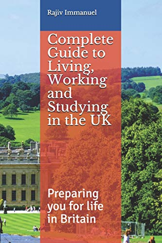 Complete Guide to Living, Working and Studying in the UK: Preparing you for Life in Britain (Rajiv Immanuel's 'Preparing you for UK life' series) [Idioma Inglés]: 5