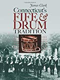 Connecticut's Fife and Drum Tradition (The Driftless Connecticut Series & Garnet Books)