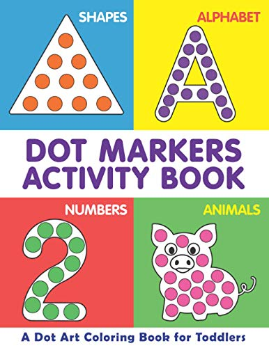 Dot Markers Activity Book   A Dot Art Coloring Book for Toddlers   Shapes   Alphabet   Numbers   Animals