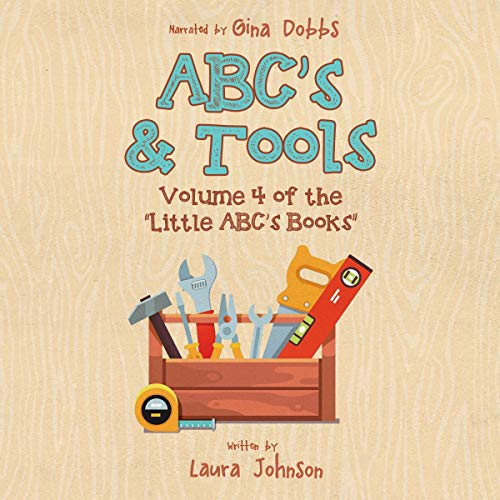 ABC's & Tools: Volume 4 of the Little ABC's Books Audiobook By Laura Johnson cover art
