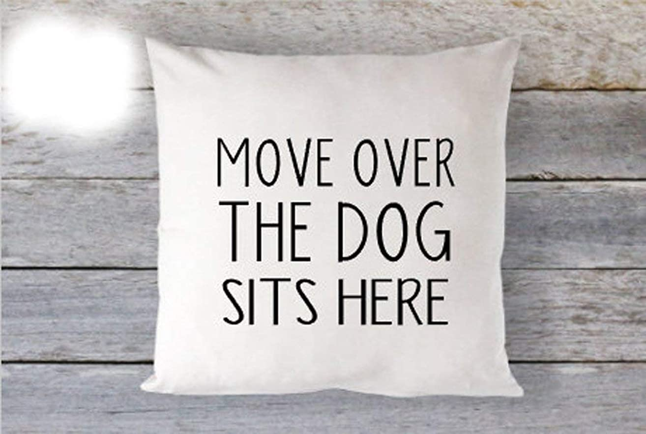 High quality Move Over The Dog Sits Here Pillow Dog Lover Pillow 16 x 16 Pillow Cover Zip Closure Cute